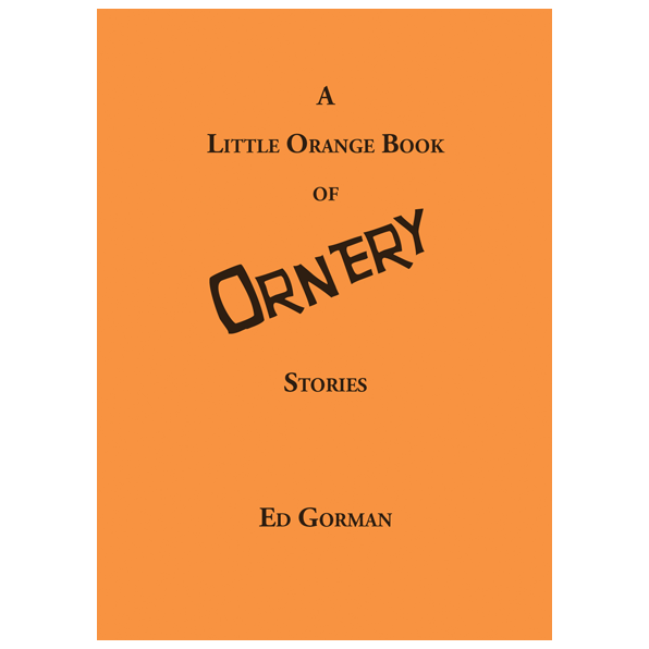 A Little Orange Book of Ornery Stories by Ed Gorman—Signed, Ltd. Edition