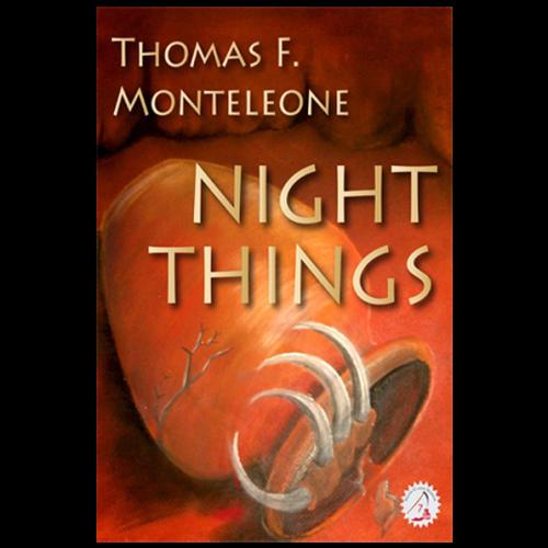 Night Things by Thomas F. Monteleone