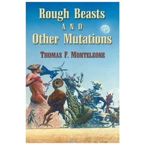 Rough Beasts & Other Mutations by Thomas F. Monteleone