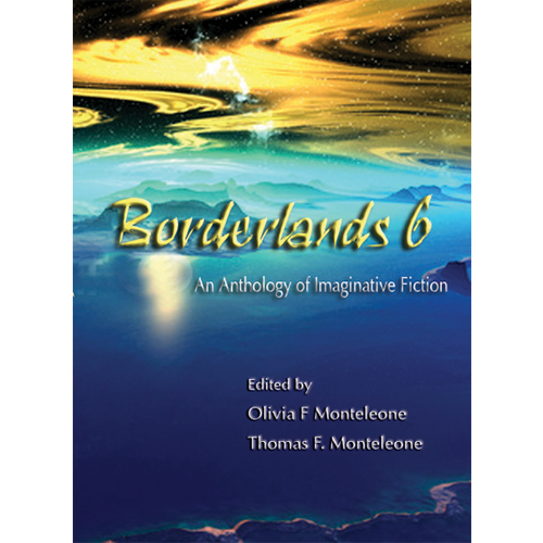 Borderlands 6 edited by Olivia F. Monteleone & Thomas F. Monteleone — Signed Limited Edition (Copy)